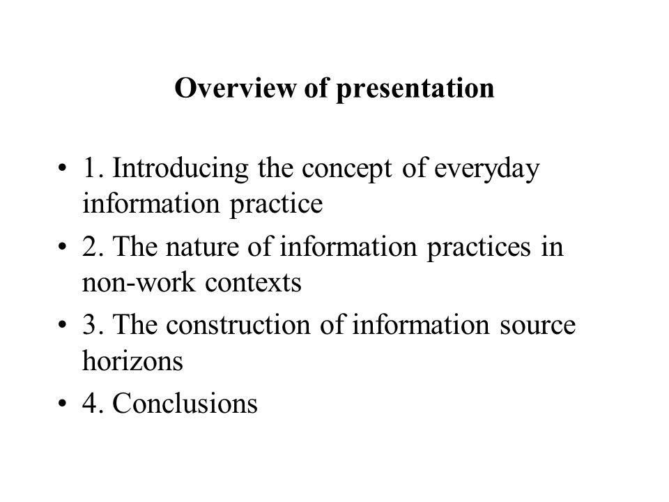 Overview of presentation 1. Introducing the concept of everyday information practice 2.