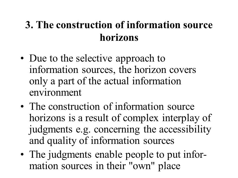 3. The construction of information source horizons Due to the selective approach to information sources, the horizon covers only a part of the actual