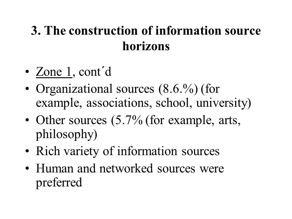 3. The construction of information source horizons Zone 1, cont´d Organizational sources (8.6.%) (for example, associations, school, university) Other