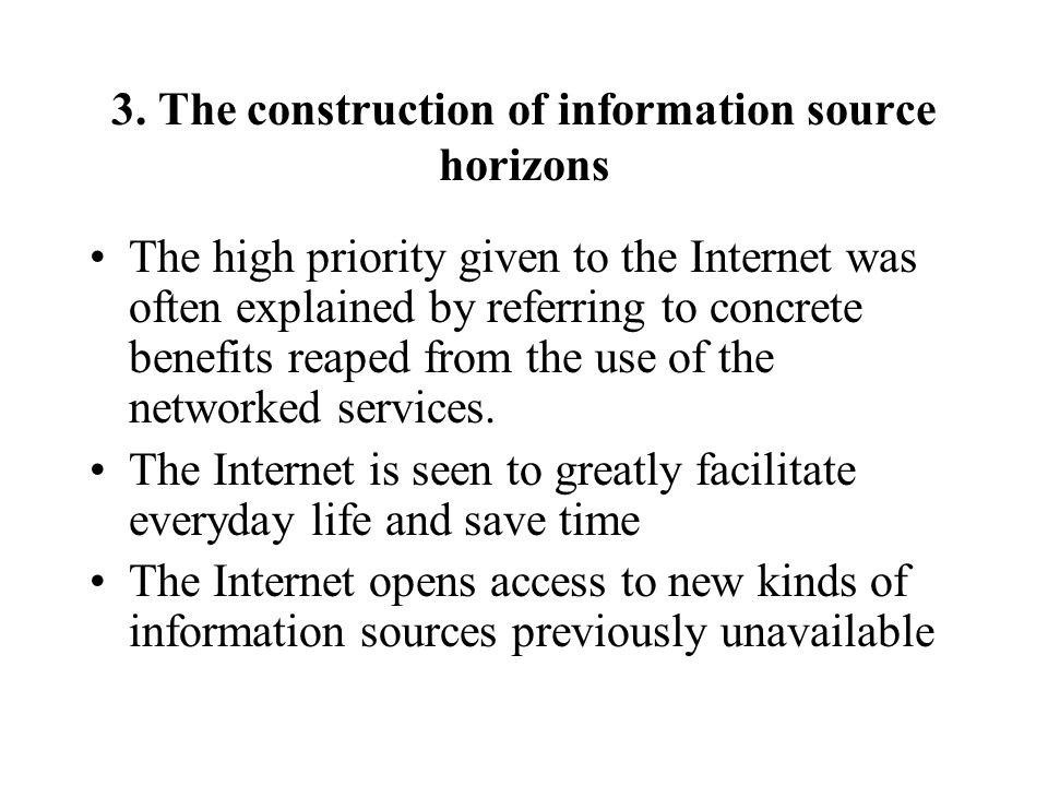 3. The construction of information source horizons The high priority given to the Internet was often explained by referring to concrete benefits reape
