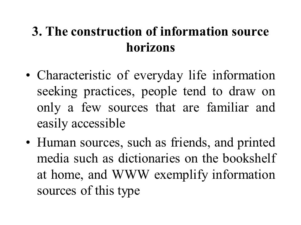 3. The construction of information source horizons Characteristic of everyday life information seeking practices, people tend to draw on only a few so