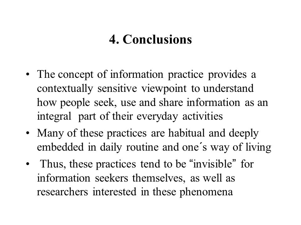 4. Conclusions The concept of information practice provides a contextually sensitive viewpoint to understand how people seek, use and share informatio