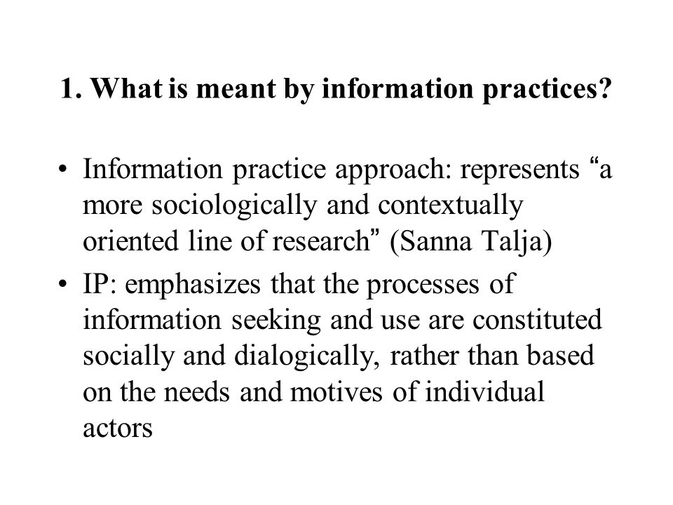 1.What is meant by information practices.