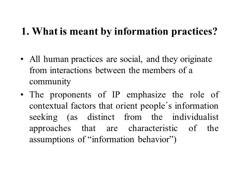 1. What is meant by information practices.