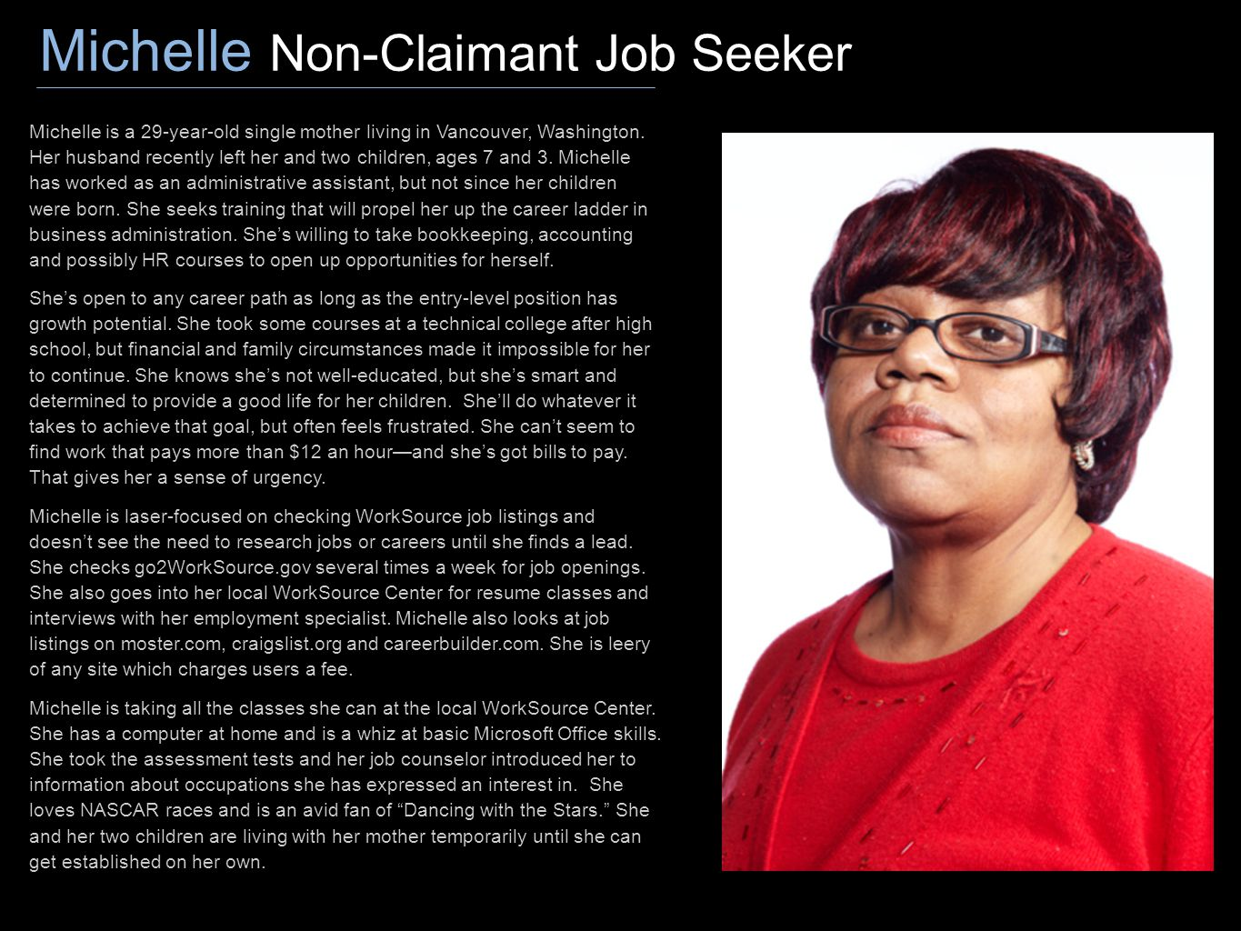 Michelle Non-Claimant Job Seeker Michelle is a 29-year-old single mother living in Vancouver, Washington. Her husband recently left her and two childr