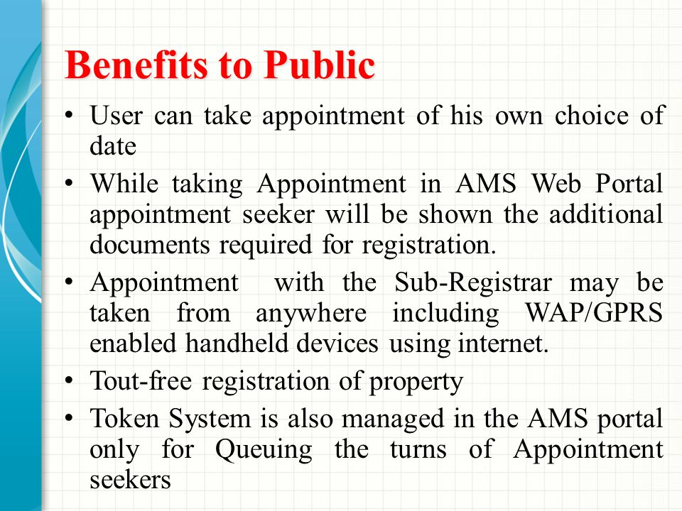 Benefits to Public User can take appointment of his own choice of date While taking Appointment in AMS Web Portal appointment seeker will be shown the additional documents required for registration.