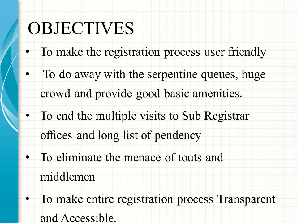 OBJECTIVES To make the registration process user friendly To do away with the serpentine queues, huge crowd and provide good basic amenities.