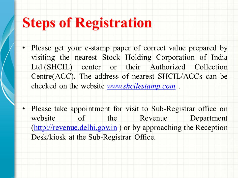 Steps of Registration Please get your e-stamp paper of correct value prepared by visiting the nearest Stock Holding Corporation of India Ltd.(SHCIL) center or their Authorized Collection Centre(ACC).