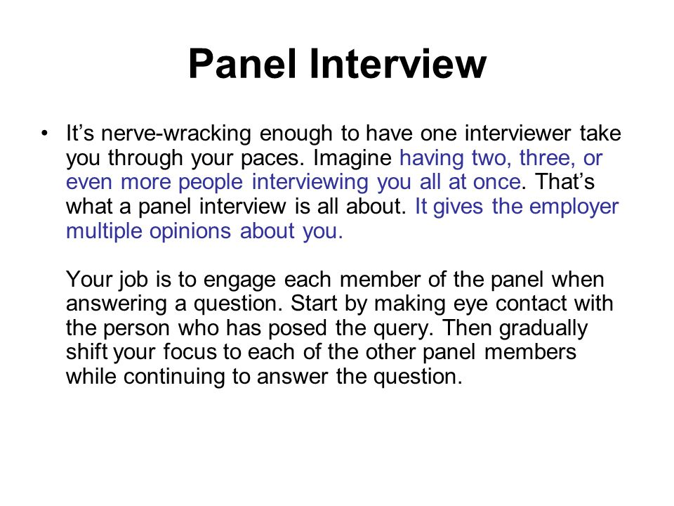 Panel Interview It's nerve-wracking enough to have one interviewer take you through your paces.