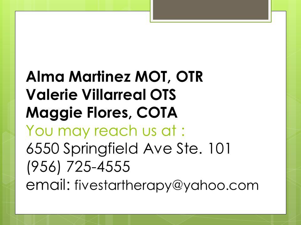 Alma Martinez MOT, OTR Valerie Villarreal OTS Maggie Flores, COTA You may reach us at : 6550 Springfield Ave Ste. 101 (956) 725-4555 email: fivestarth