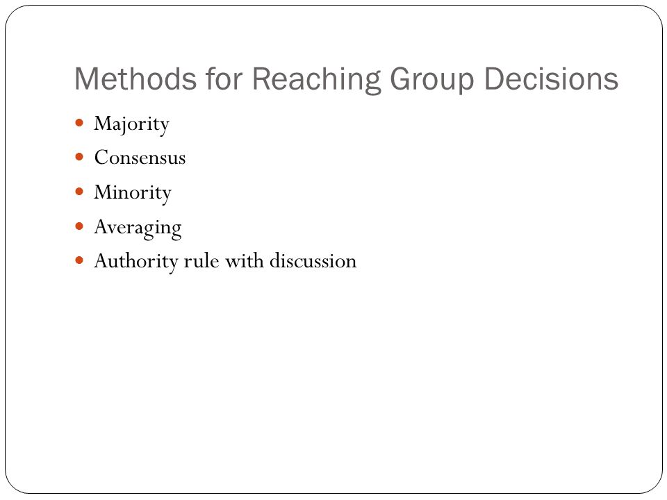 Methods for Reaching Group Decisions Majority Consensus Minority Averaging Authority rule with discussion