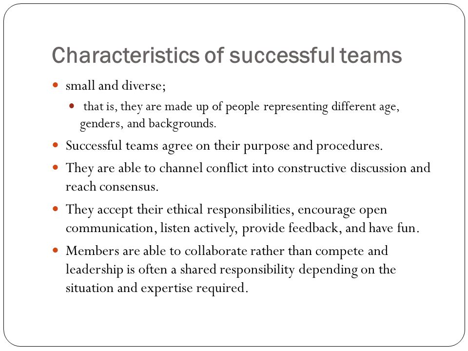 Characteristics of successful teams small and diverse; that is, they are made up of people representing different age, genders, and backgrounds. Succe
