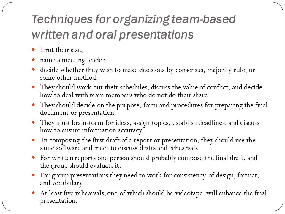 Techniques for organizing team-based written and oral presentations limit their size, name a meeting leader decide whether they wish to make decisions