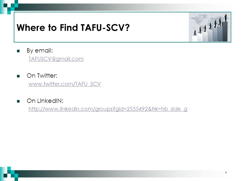 By email: TAFUSCV@gmail.com On Twitter: www.twitter.com/TAFU_SCV On LinkedIN: http://www.linkedin.com/groups?gid=2555492&trk=hb_side_g 4 Where to Find TAFU-SCV?
