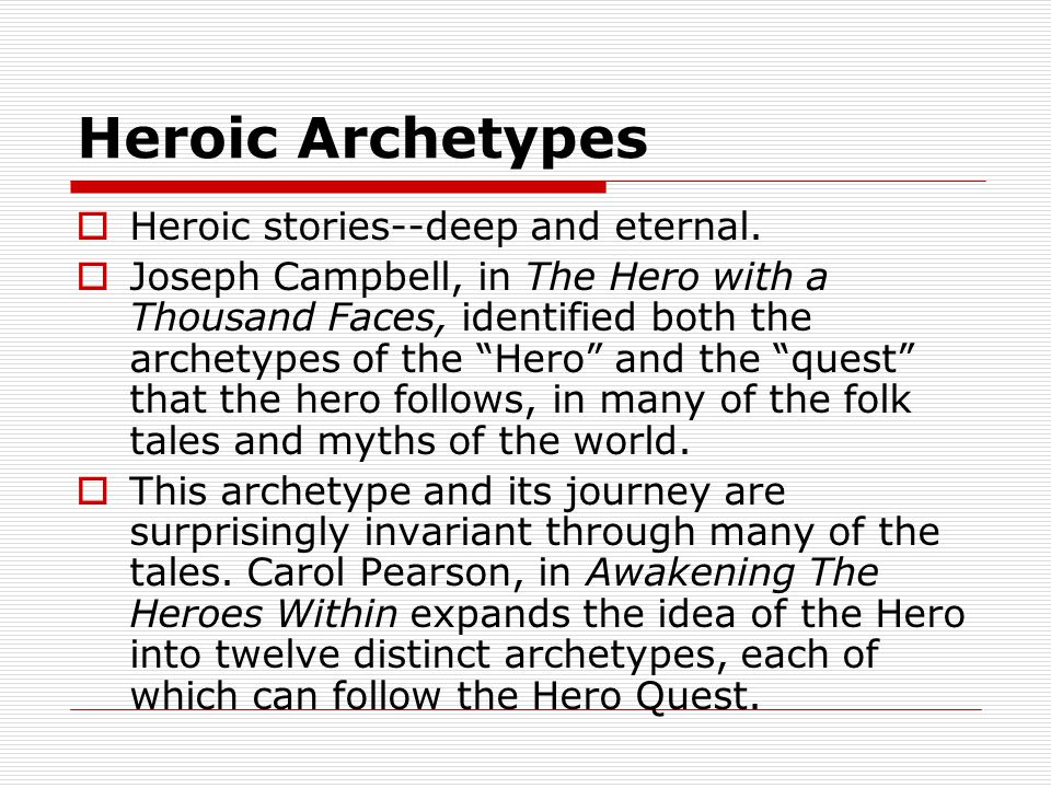 Heroic Archetypes  Heroic stories--deep and eternal.