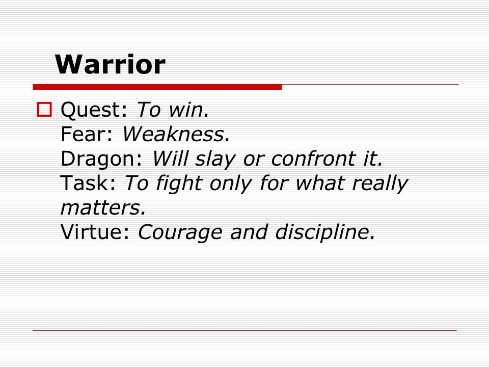 Warrior  Quest: To win. Fear: Weakness. Dragon: Will slay or confront it.