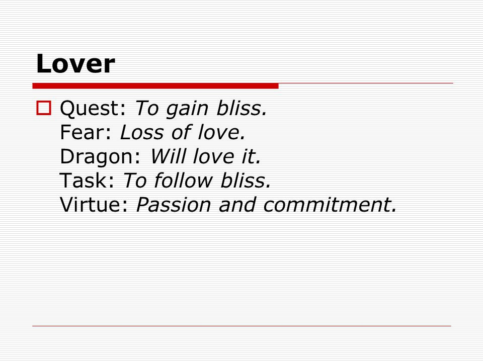 Lover  Quest: To gain bliss. Fear: Loss of love.