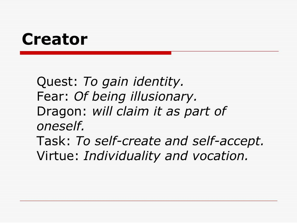 Creator Quest: To gain identity. Fear: Of being illusionary.