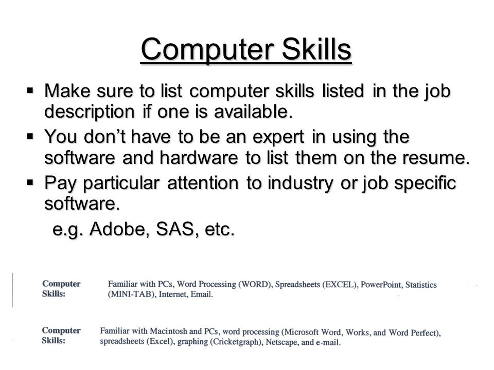 Computer Skills  Make  Make sure to list computer skills listed in the job description if one is available.