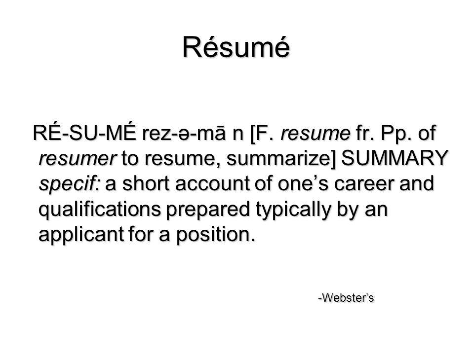 Résumé RÉ-SU-MÉ rez-ə-mā n [F. resume fr. Pp.