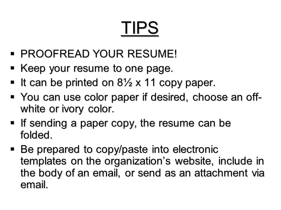 TIPS  PROOFREAD YOUR RESUME.  Keep your resume to one page.