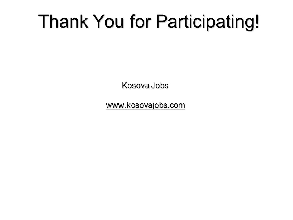 Thank You for Participating! Kosova Jobs www.kosovajobs.com