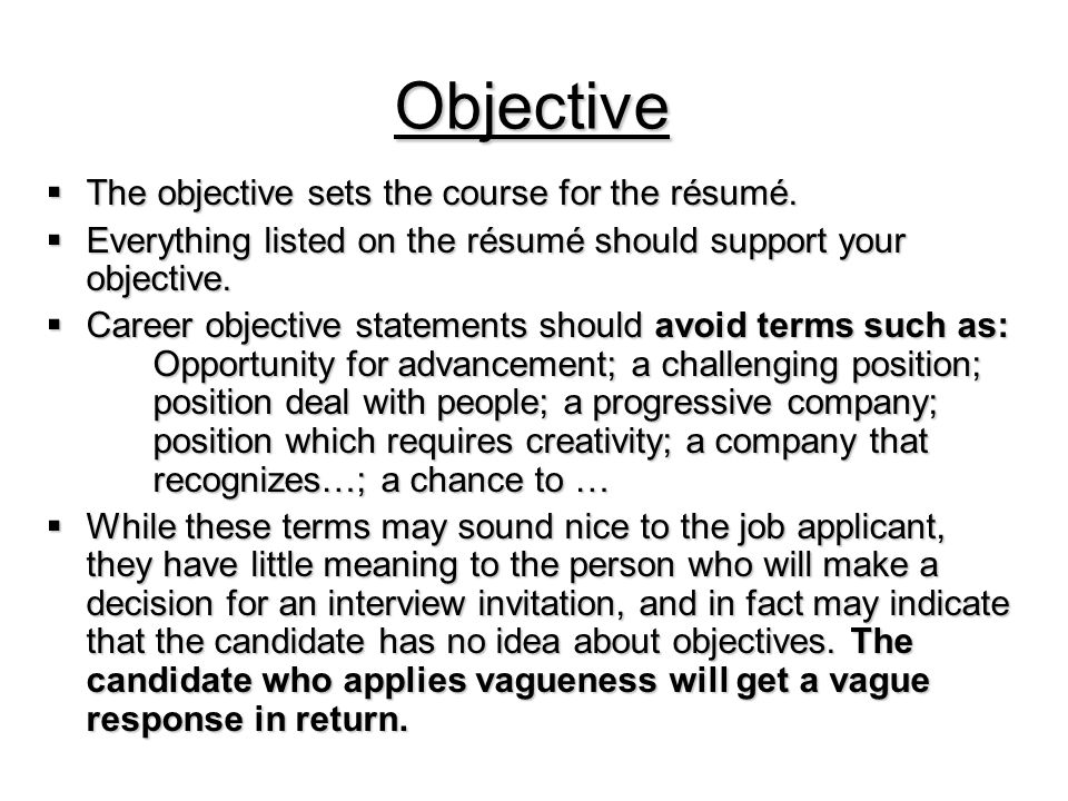 Objective  The objective sets the course for the résumé.