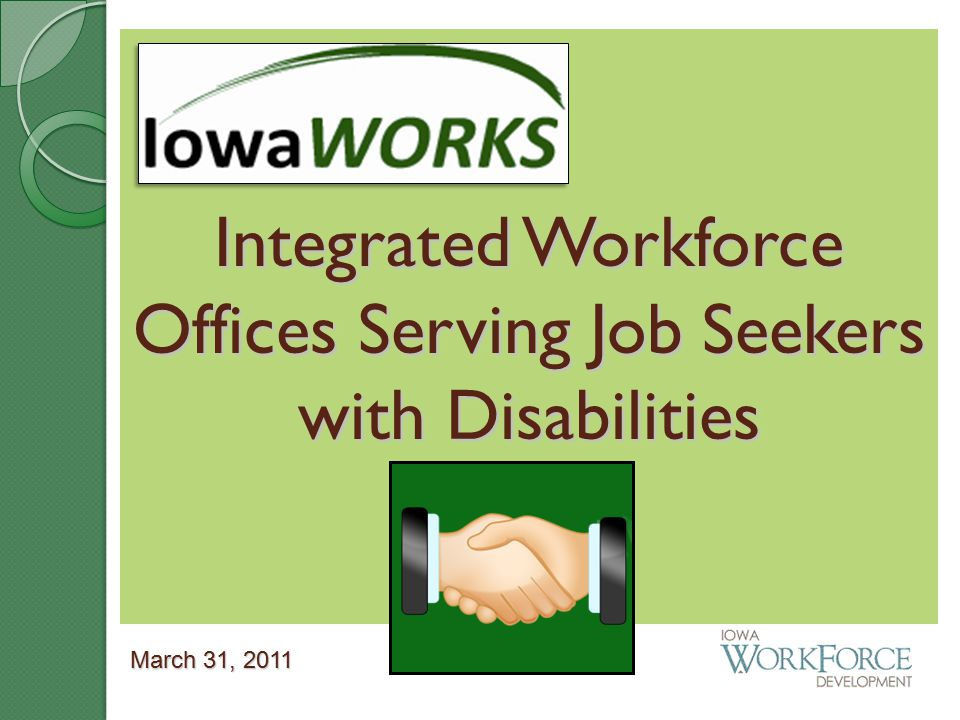 Integrated Workforce Offices Serving Job Seekers with Disabilities March 31, 2011