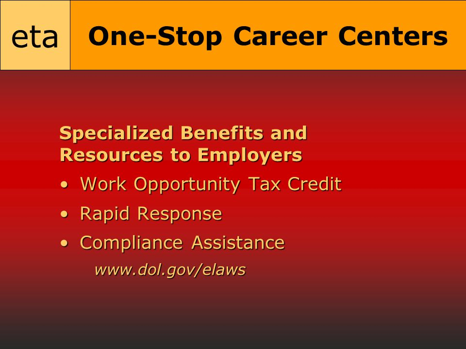 eta One-Stop Career Centers Specialized Benefits and Resources to Employers Work Opportunity Tax CreditWork Opportunity Tax Credit Rapid ResponseRapid Response Compliance AssistanceCompliance Assistancewww.dol.gov/elaws