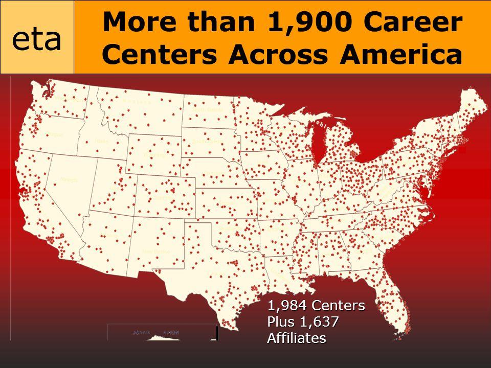 eta More than 1,900 Career Centers Across America 1,984 Centers Plus 1,637 Affiliates