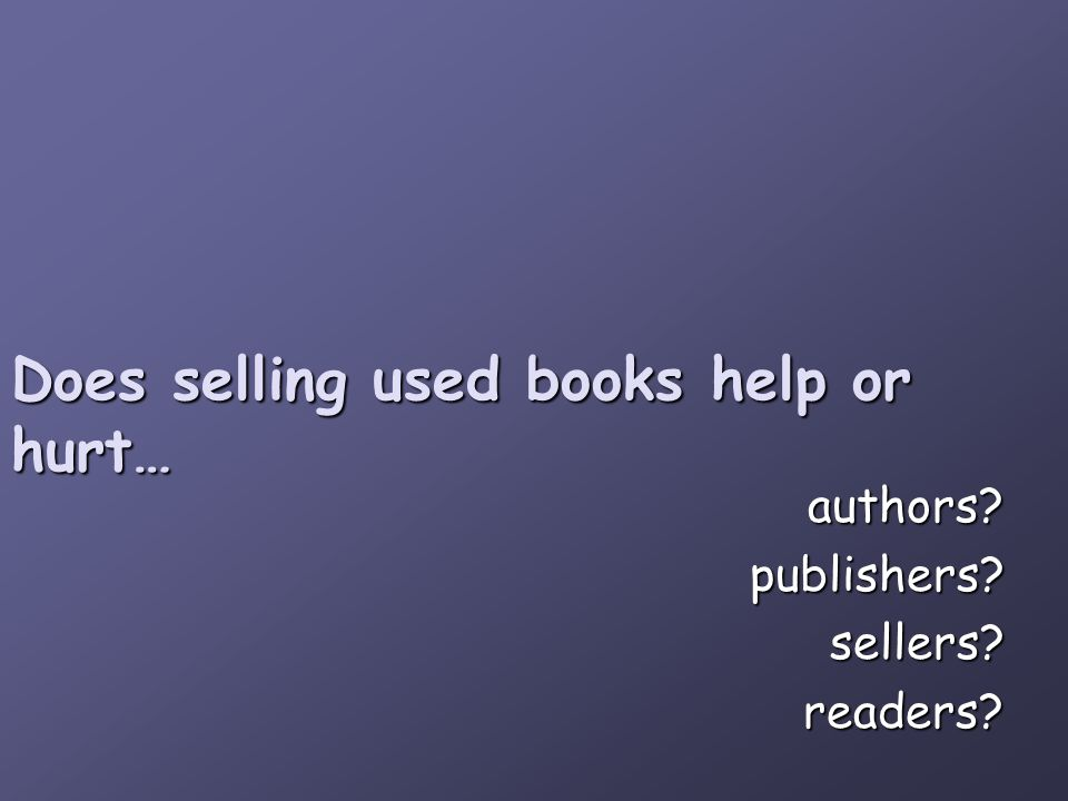 Does selling used books help or hurt… authors publishers sellers readers