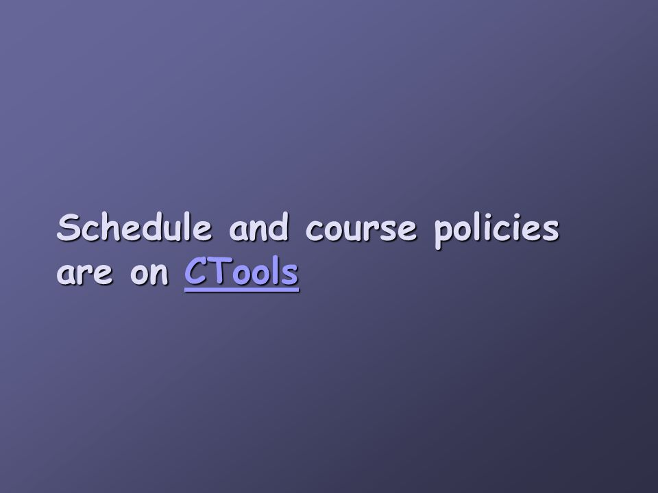 Schedule and course policies are on CTools CTools