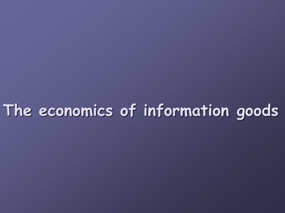 The economics of information goods