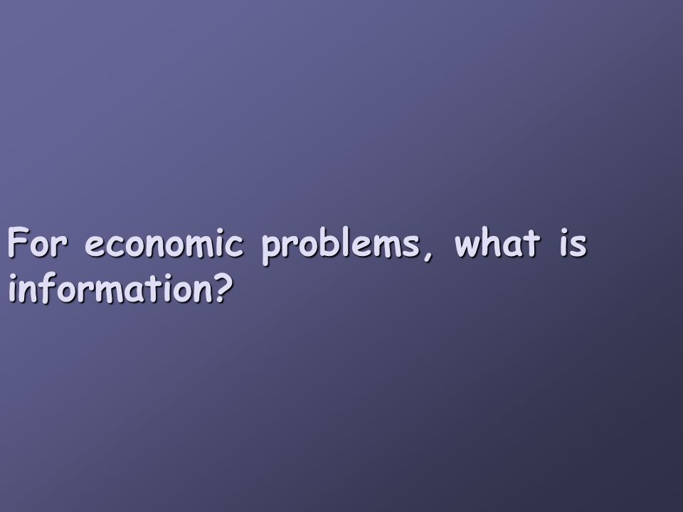For economic problems, what is information