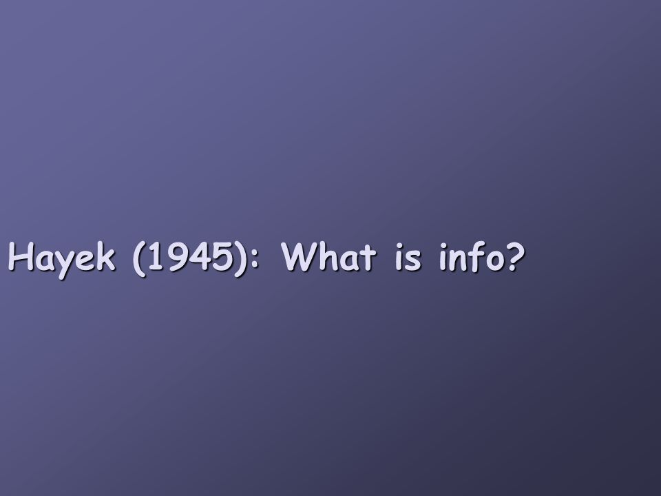 Hayek (1945): What is info