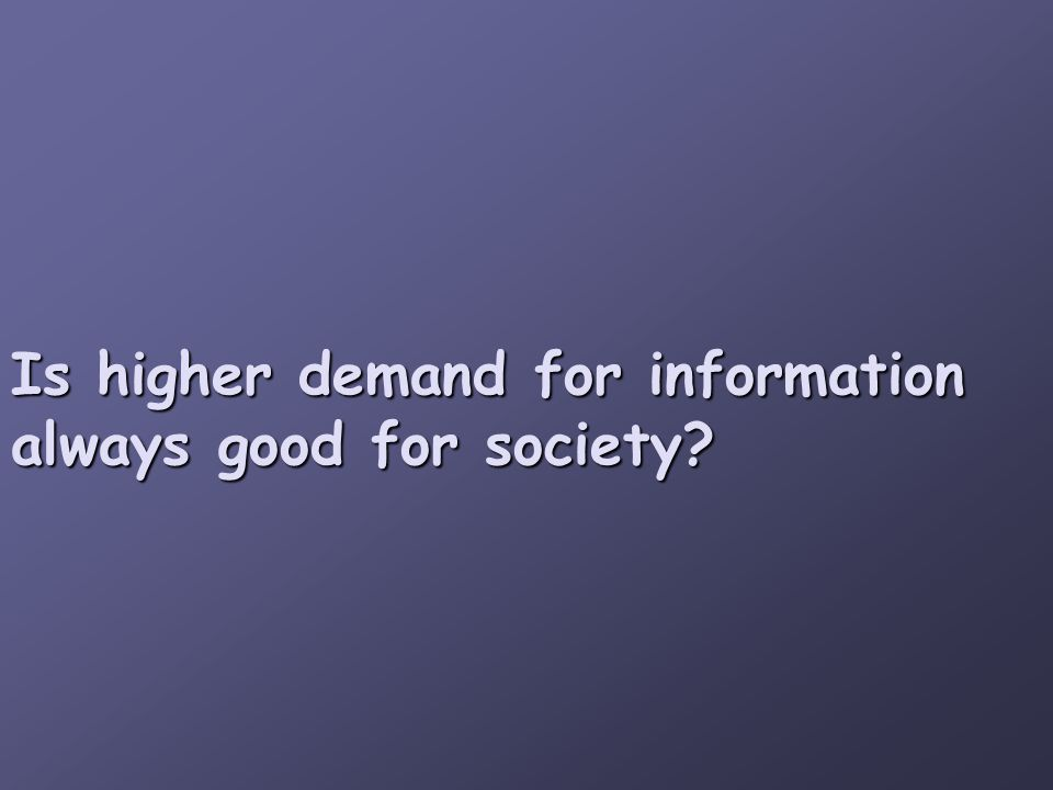 Is higher demand for information always good for society
