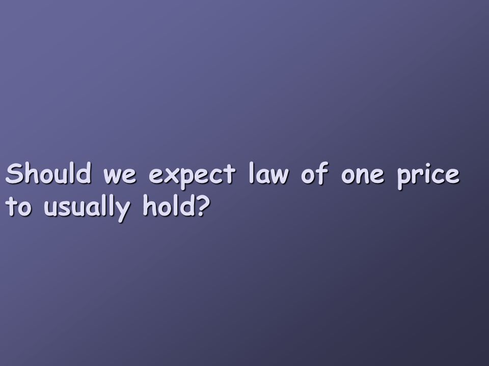 Should we expect law of one price to usually hold