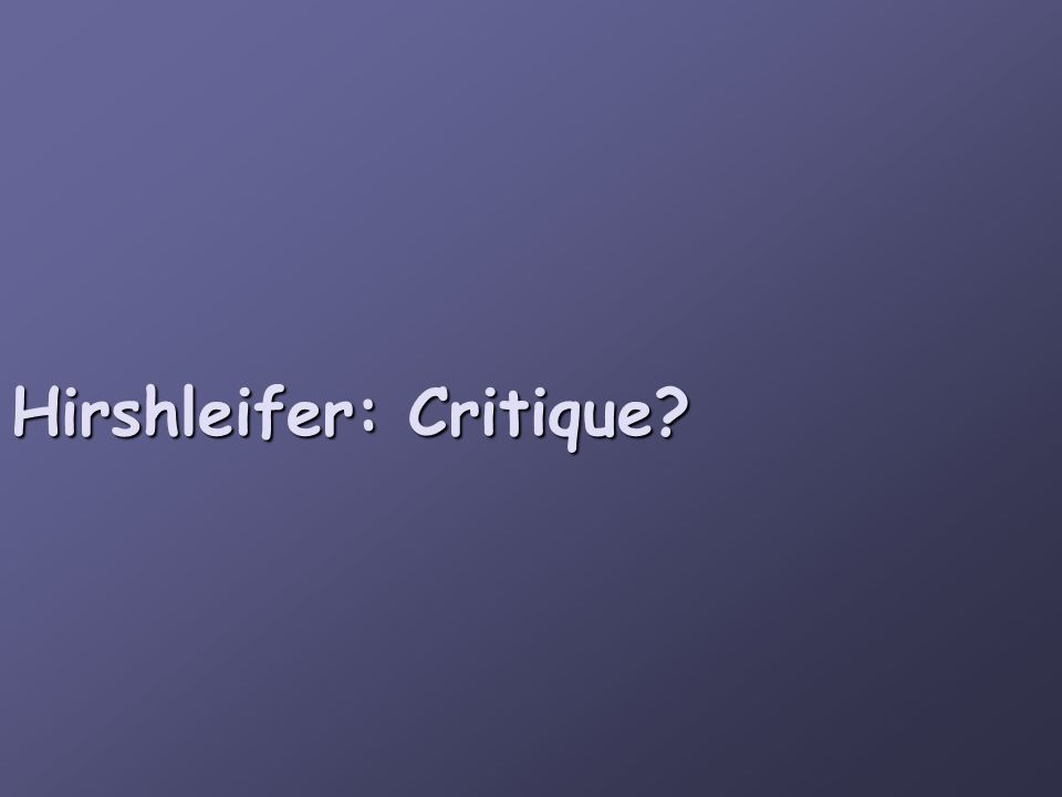 Hirshleifer: Critique