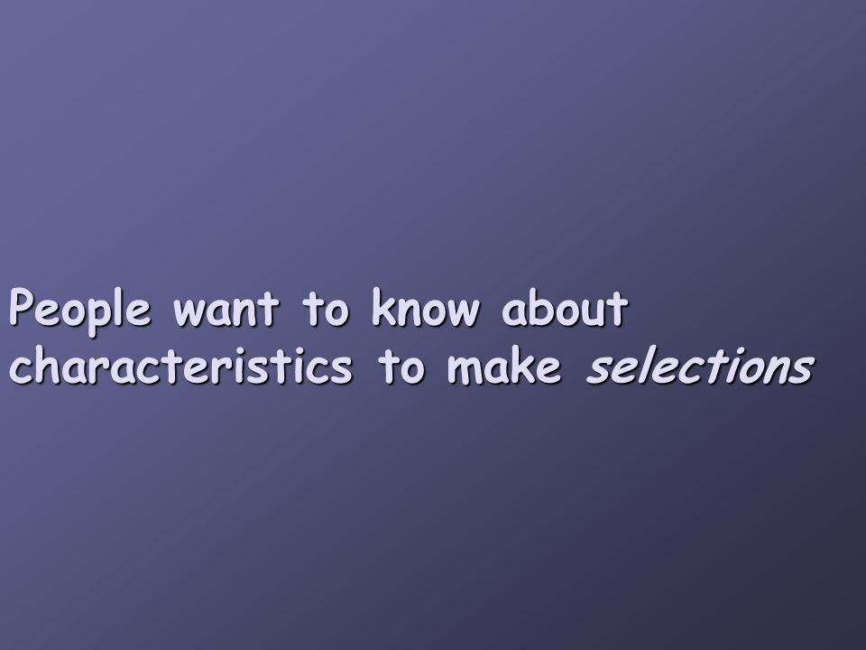 People want to know about characteristics to make selections