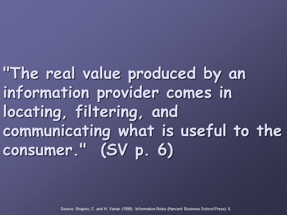 The real value produced by an information provider comes in locating, filtering, and communicating what is useful to the consumer. (SV p.