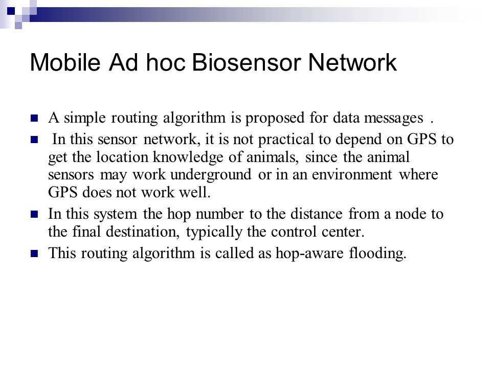 Mobile Ad hoc Biosensor Network A simple routing algorithm is proposed for data messages. In this sensor network, it is not practical to depend on GPS