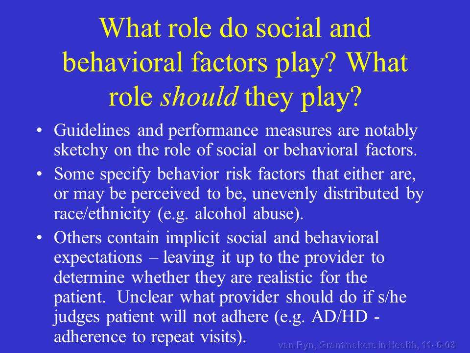 What role do social and behavioral factors play. What role should they play.