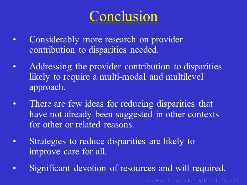 Conclusion Considerably more research on provider contribution to disparities needed. Addressing the provider contribution to disparities likely to re