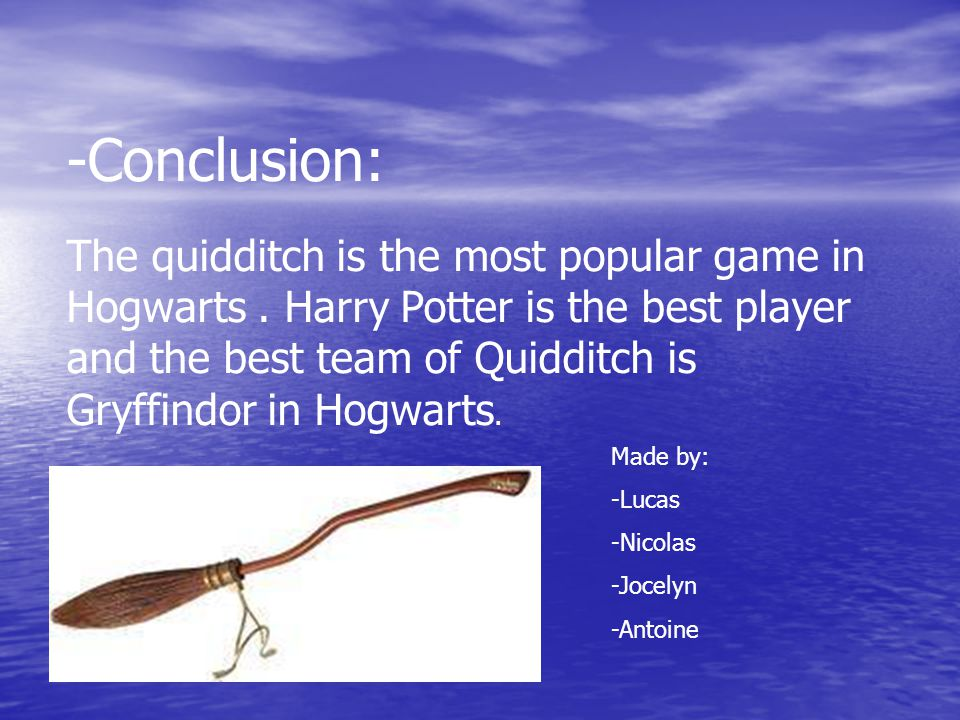 -Conclusion: The quidditch is the most popular game in Hogwarts.
