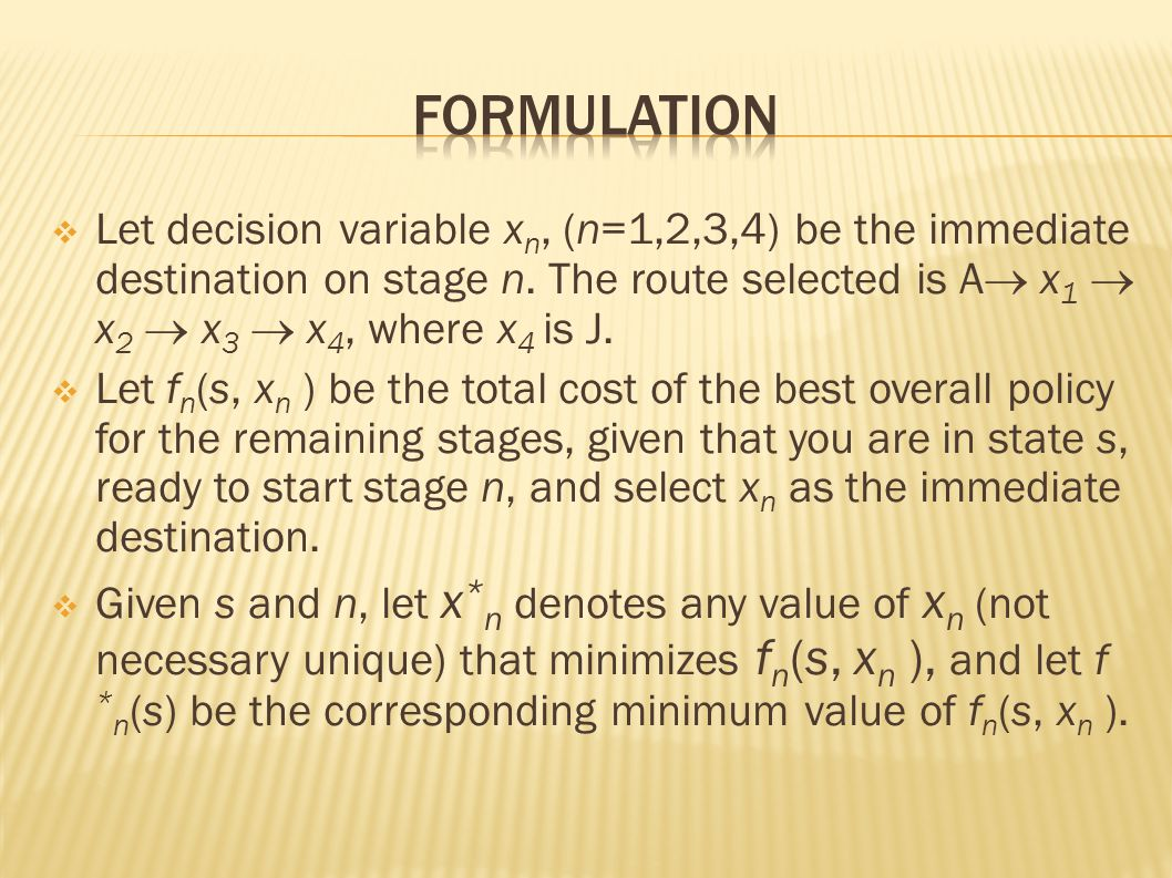  Let decision variable x n, (n=1,2,3,4) be the immediate destination on stage n.