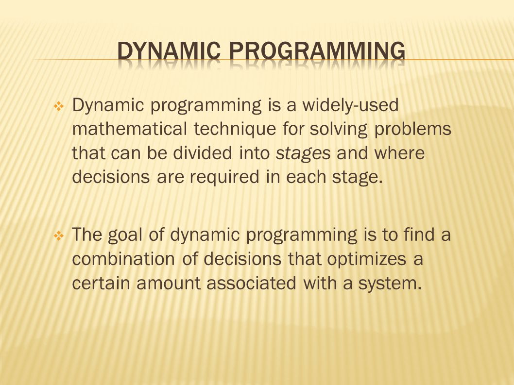  Dynamic programming is a widely-used mathematical technique for solving problems that can be divided into stages and where decisions are required in each stage.