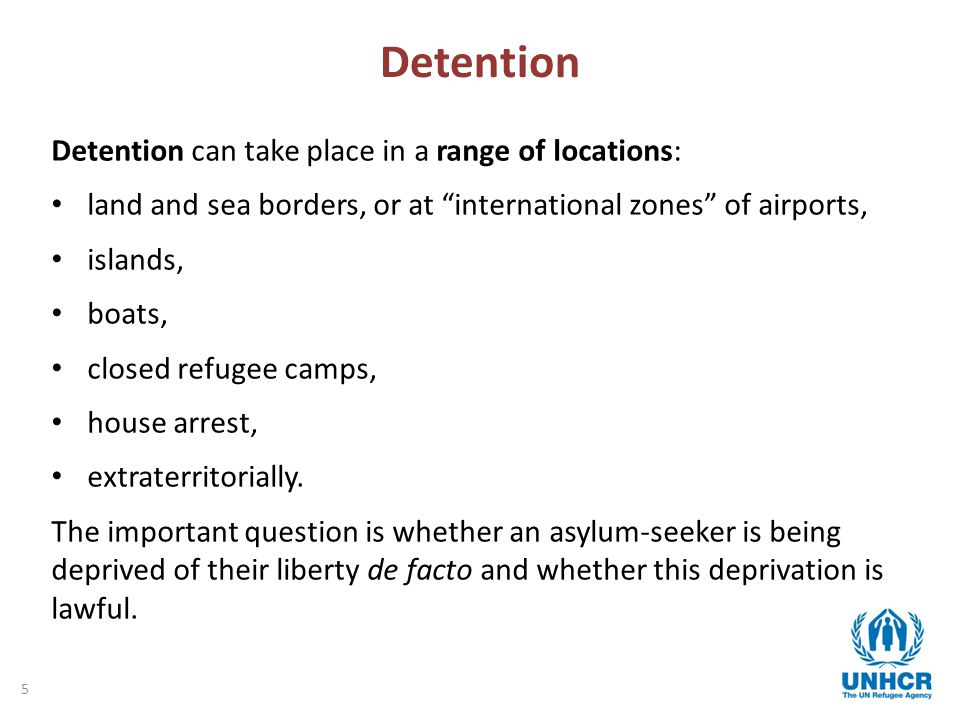 5 Detention Detention can take place in a range of locations: land and sea borders, or at international zones of airports, islands, boats, closed refugee camps, house arrest, extraterritorially.