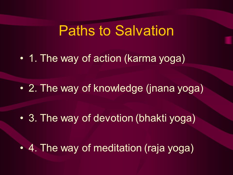 Paths to Salvation 1. The way of action (karma yoga) 2.