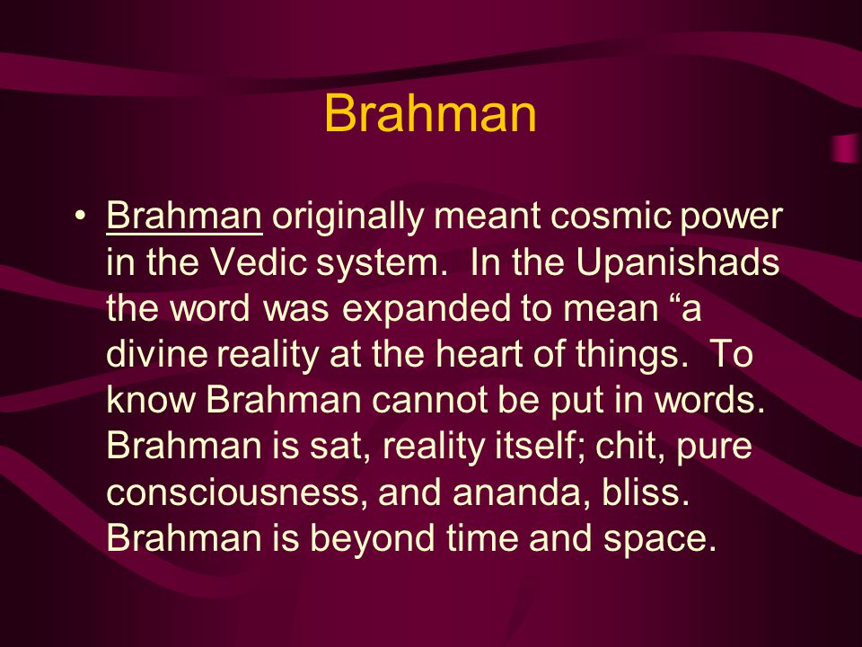 Brahman Brahman originally meant cosmic power in the Vedic system.