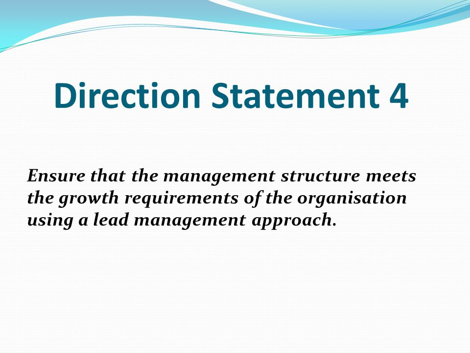 Ensure that the management structure meets the growth requirements of the organisation using a lead management approach.